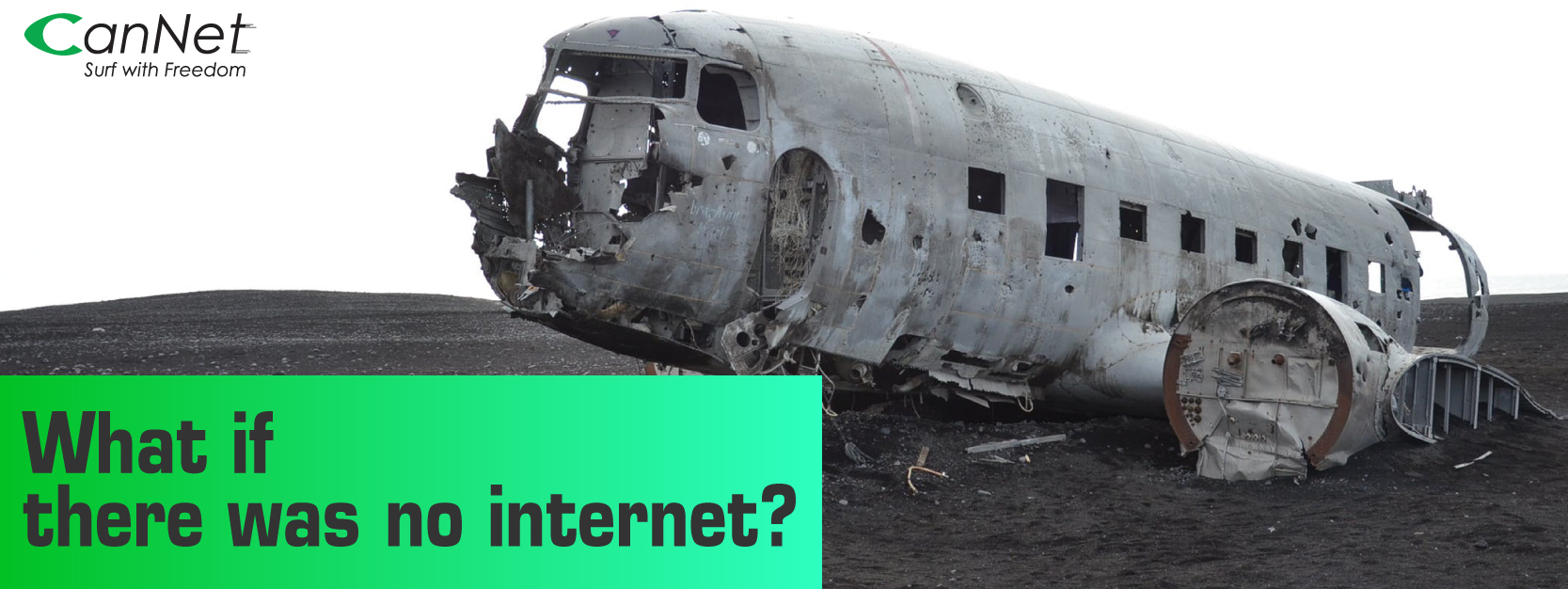 WHAT IF INTERNET DIDN'T EXIST?